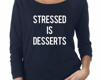 Stressed Is Desserts Tshirt Sayings Shirt Funny Shirt Tumblr Quote Shirt Sweatshirt Off Shoulder Sweatshirt Teen Sweatshirt Women Sweatshirt