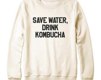 Save Water Drink Kombucha Tshirt Fashion Shirt Graphic Tee Shirt Tumblr Tshirt Gifts Teen Sweatshirt Oversized Women Sweatshirt Men Sweater