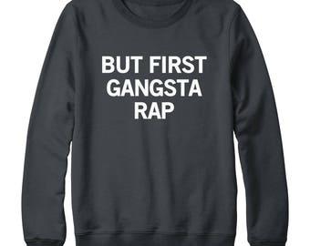 But First Gangsta Rap Shirt Slogan Sweatshirt Hipster Fashion Sweatshirt Gifts Ladies Shirt Oversized Jumper Sweatshirt Women Sweatshirt Men