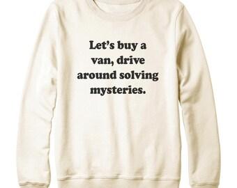 Let's Buy A Van Drive Around Solving Mysteries Shirt Funny Graphic Shirt Oversized Jumper Sweatshirt Ladies Gift Women Sweatshirt Men Gift