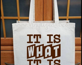 It Is WHAT It Is - Canvas Tote Bag, Grocery Bag, Shopping Bag