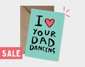 I Love Your Dad Dancing - Greeting Card - Dad Birthday - SALE