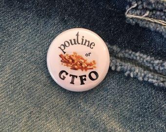 poutine or GTFO, 1 inch pin back button
