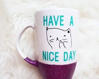 Have a nice day mug/adult humor mug/cat mug/cat lover mug/middle finger mug/fuck off mug/glitter latte mug/fuckoff/cat middle finger mug