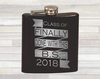 Graduation Flask. Graduation Gift. Class of 2018. Finally Done With This BS. Congratulations Gift. College Graduation. Funny Graduation.