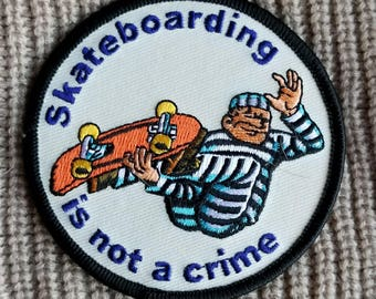 """Skateboarding Is Not A Crime Embroidered Iron On Skateboard Patch 3"""""""