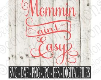Mommin' Ain't Easy Svg, Iron On Pattern Svg, Mommy Svg, Mom Svg, Digital File, Eps, Png, DXF, JPEG, SVG, Cricut Svg, Silhouette Svg