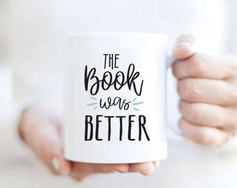 The Book Was Better mug | Gift for Book Lover | Book Lover Gift | Book Lover Mug | Gift for Reader | Reading Gift | Bookworm Mug Gift