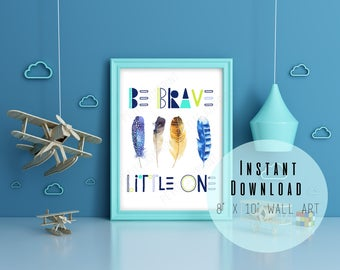 """8"""" x 10"""" Be Brave Little One Boys Nursery Wall Art Printable - Kids Room Decor - Bohemian Feather - Typography Wall Art - INSTANT DOWNLOAD"""