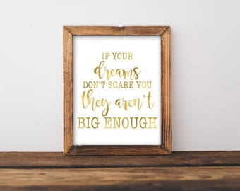 If Your Dreams Don't Scare You They Aren't Big Enough, If Your Dreams Don't Scare You Print, Dream Print, Inspirational Wall Art, Gold Print