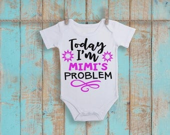 Today I'm Mimi's Problem Funny  Bodysuit or T-Shirt for Baby Toddler Kid Newborn Babies Shower Coming Home Gift Idea Creeper Present Cute