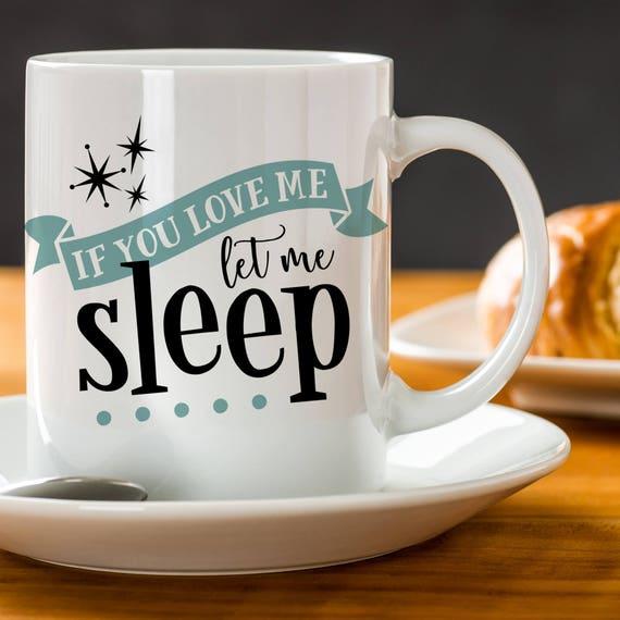 If You Love Me Let Me Sleep Coffee Mug - Funny Morning Cup