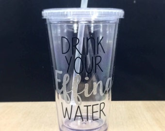 Drink Your Effing Water - Water Tumbler