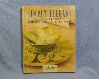 Simply Elegant~ Quick Recipes for Stylish Entertaining Cook Book 1995