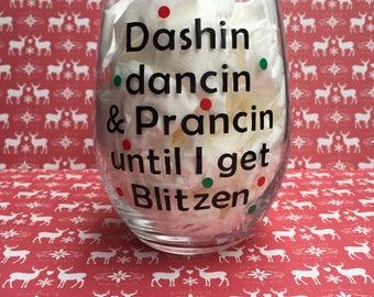 Dashin Dancin & Prancin Until I Get Blitzen Wine Glass · Funny Christmas · Christmas Wine Glass · Christmas Gift · Holiday Wine Glass