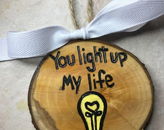 You Light Up My Life Ornament, Wood Slice Ornament, Valentines Gift Idea