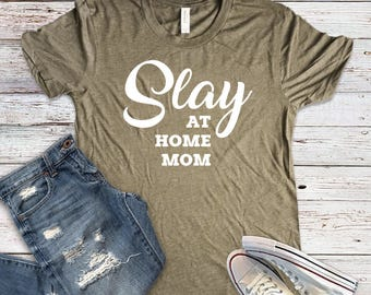 Slay At Home Mom, Mom Shirt, Motherhood, Funny Women's Shirt, Graphic Tee, Gifts for Her, Stay at Home Mom, Mother's Day, Mom Christmas