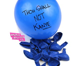 THOU SHALL NOT Kanye Party & Birthday Balloons. Funny Balloons. Badass Balloons. Adult Party Favors andParty Supplies.