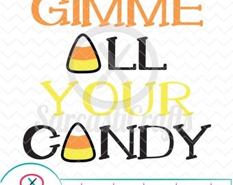 Gimme All Your Candy - Halloween Graphic - Digital download - svg - eps - png - dxf - Cricut - Cameo - Files for cutting machines