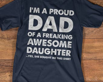 Father's Day Gift T-shirt, Proud Dad of A Freaking Awesome Daughter Shirt, Father's Day Shirt, Proud Dad Shirt, Dad T-shirt, Best Dad Ever