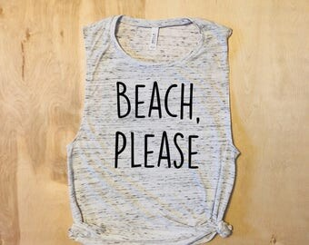BEACH, PLEASE shirt, beach tank, surfer girl, beachbody, gift for her, birthday gift, best friend gift, bff gift, honeymoon shirt, gifts