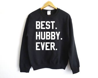 Best Hubby Ever Sweatshirt - Husband Sweatshirt - Husband Shirt - Gift For Him - Husband Tees - Married Shirt - Husband Gift