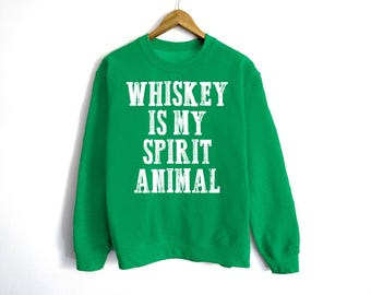 Whiskey Is My Spirit Animal Sweatshirt - St Patrick's Day Sweatshirt - St Patty's Shirt - Shamrock Shirt - Irish Shirt - Day Drinking