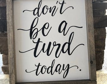 Don't Be A Turd Today, Wall Humor, Funny Wall Decor, Funny Quote Wood Sign, Bathroom Decor, Funny Bathroom Decor