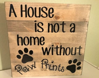 A House Is Not A Home Without Paw Prints Sign/ Sign For Pet Lovers/ Pet Decor/ Dog Sign/ Cat Sign/ Rustic Sign/ Hanging Sign/ Wall Decor