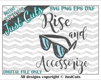Rise SVG, accessorize, sunglasses svg, fashion, eps, png, sayings, quotes, cute, dxf, cutting files, cricut, silhouette, summer, script, fun