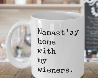 Namast'ay Home With My Wieners Mug Herbal Tea & Coffee Ceramic Weiner Dog Coffee Cup Dachshund Gift Doxie Gift  11 oz.