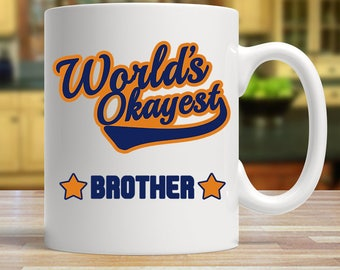World's okayest brother gift, Funny gift for brother, Okayest brother mug, Brother sister gift, Best brother ever, Brother mug