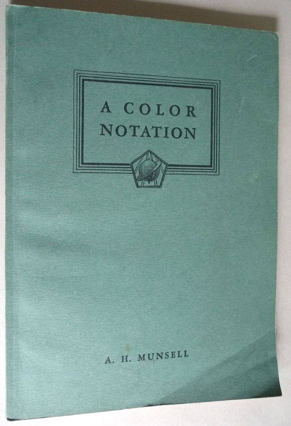 A Color Notation: An Illustrated System Defining All Colors and Their Relations by Measured Scales of Hue, Value, & Chroma 1961 A.H. Munsell