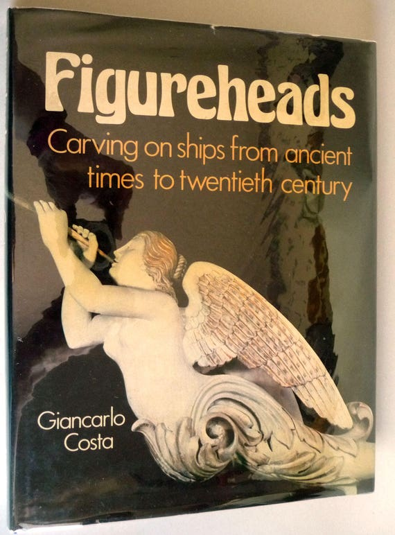 Figureheads: Carving on Ships from Ancient Times to Twentieth Century 1981 by Giancarlo Costa - 1st Edition Hardcover HC w/ Dust Jacket DJ