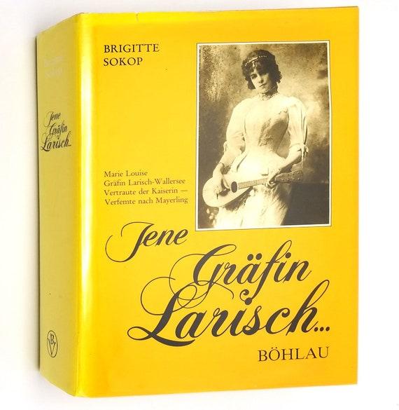 Jene Graafin Larisch: Marie Louise Graafin Larisch Wallersee Vertraute der Kaiserin Verfemte nach Mayerling 1985 HC DJ German Language