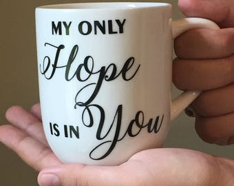 My Only Hope is in You - Christian Coffee Mug - Psalm 39:7 - Inspirational Mug - Coffee Cup - Christian Gift -Bible Verse - Personalized Mug