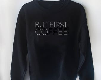 but first, coffee, sweatshirt, but first coffee, coffee sweater, coffee lover, coffee present, birthday gift, gift for her, gift for him
