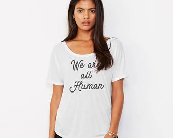 We are All Human, Flowy Womens Top, dolman, Equality, love, gym, workout, activist, typography, quote, poem