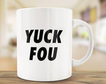Coffee Mugs | Yuck Fou Mug | Ceramic Mug | Quote Mug | Unique Coffee Mug | Mug Gift | Funny Mug | Personalized Mug