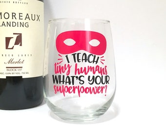 Teacher Wine Glass - I Teach Tiny Humans Whats Your Superpower - Super Hero Wine Glass - Teacher Appreciation - Christmas Gift