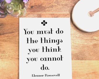 You Must, Eleanor Roosevelt Quote Print, Feminist Print Typography, Inspirational Wall Decor, Printable Wall Art, 4x6 5x7 8x10 11x14 18x24