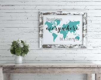 """Travel art print """"I haven't been everywhere but it's only my list"""" quote"""