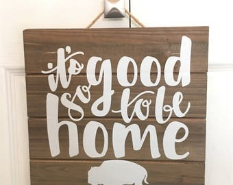 It's So Good to be Home Pallet Sign