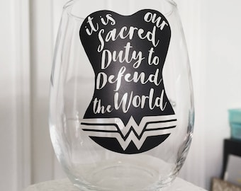 Wonder Woman - It is our Sacred Duty (Stemless Wine Glass or Mug)