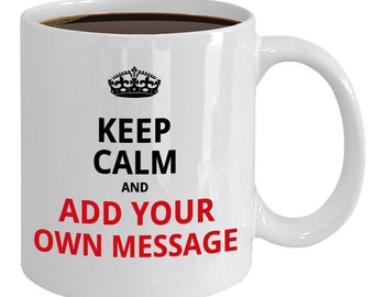 Keep Calm Personalized Custom Made Coffee Mug. Add Your Own Text Quotes. Gifts For Her Him Women Men Mom Dad Children Girls Boys Friends UK