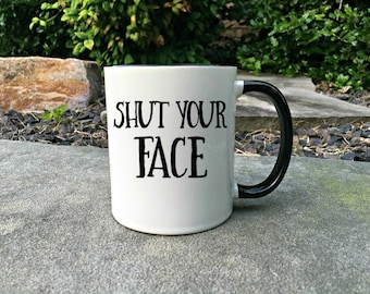 Shut your face, Office Humor Mug, Gift For Co-Worker,  Gift For Her, Funny Mug, Introvert Mug
