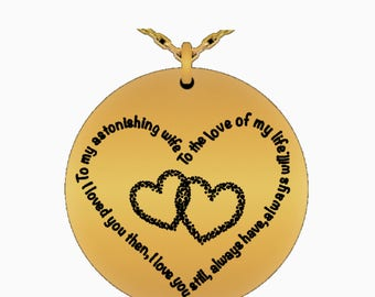Wife necklace,To my astonishing wife, to the love of my life, loved you then, love you still, always have, always will. Laser engraved
