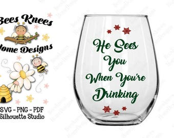 He Sees You When You're Drinking Design - Decal - Iron On - Digital Cut File - INSTANT DOWNLOAD for silhouette studio, png, pdf & svg