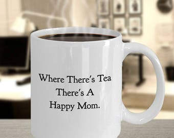 """Funny Gift for Mom - Tea Drinker, Tea Lover - """"Where There's Tea There's a Happy Mom"""" 11 oz, White, Ceramic Coffee Mug and Tea Cup"""