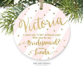 Bridesmaid Proposal Ornament Will You Be My Bridesmaid Christmas Ornament Personalized Bridesmaid Ornament Christmas Engagement Ornament